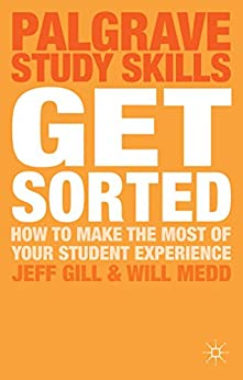 Get Sorted: How to make the most of your student experience (Palgrave Study Skills) by [Gill, Jeff, Medd, Will]