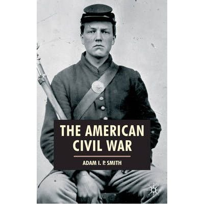 [(The American Civil War)] [ By (author) Adam I. P. Smith ] [April, 2007]