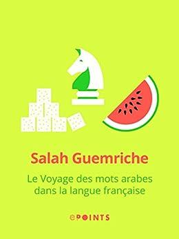 Le Voyage des mots arabes dans la langue française par [Guemriche, Salah]