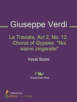 "La Traviata, Act 2, No. 12, Chorus of Gypsies. ""Noi siamo zingarelle"" de [Giuseppe Verdi]"