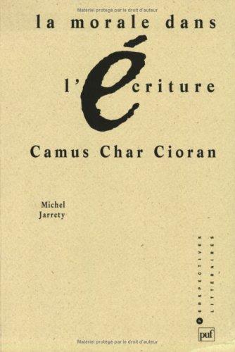La Morale dans l'criture : Camus, Char, Cioran