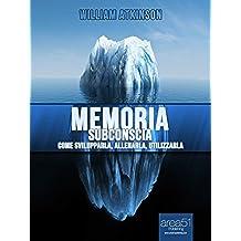 Memoria subconscia: Come svilupparla, allenarla, utilizzarla (Self-Help e Scienza della Mente)