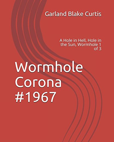 Wormhole Corona #1967: A Hole in Hell, Hole in the Sun, Wormhole 1 of 3