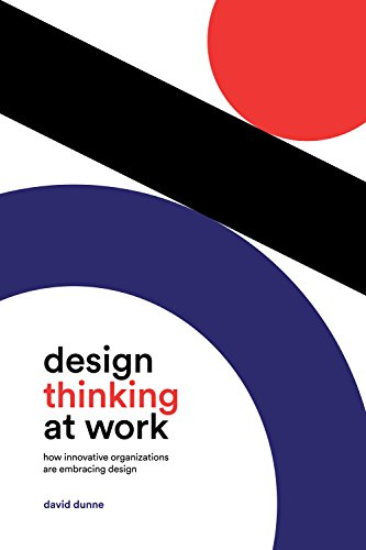 Design Thinking at Work: How Innovative Organizations Are Embracing Design