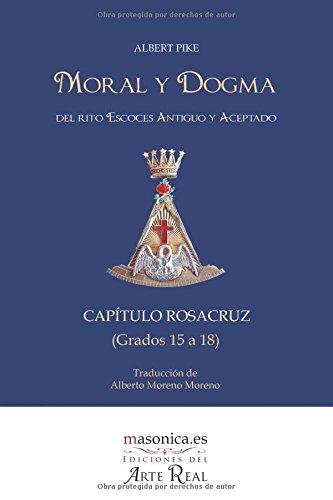Moral y Dogma (Capítulo Rosacruz): Grados 15 a 18 (Textos históricos y clásicos)