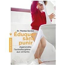 Eduquer sans punir : Apprendre l'autodiscipline aux enfants by Thomas Gordon (2013-01-09)