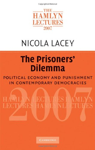 The Prisoners' Dilemma: Political Economy and Punishment in Contemporary Democracies (The Hamlyn Lectures) (English Edition) por Nicola Lacey
