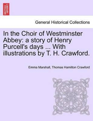 [(In the Choir of Westminster Abbey: A Story of Henry Purcell's Days ... with Illustrations by T. H. Crawford. )] [Author: Emma Marshall] [Mar-2011]