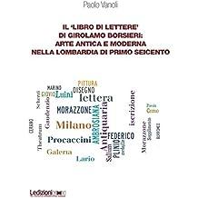 Il 'Libro di lettere' di Girolamo Borsieri: Arte antica e moderna nella Lombardia di primo Seicento (Dipartimento di Studi Storici dell'Università di Torino)