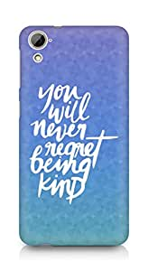 AMEZ you will never regret being kind Back Cover For HTC Desrie 826