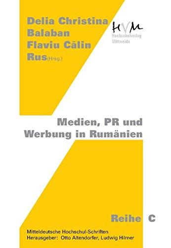 Medien, PR und Werbung in Rumänien (Reihe C: Medienpolitik, Marketing, PR und Öffentlichkeitsarbeit)