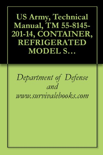 US Army, Technical Manual, TM 55-8145-201-14, CONTAINER, REFRIGERATED MODEL SC219, (NSN 8145-01-337-9997), (English Edition)