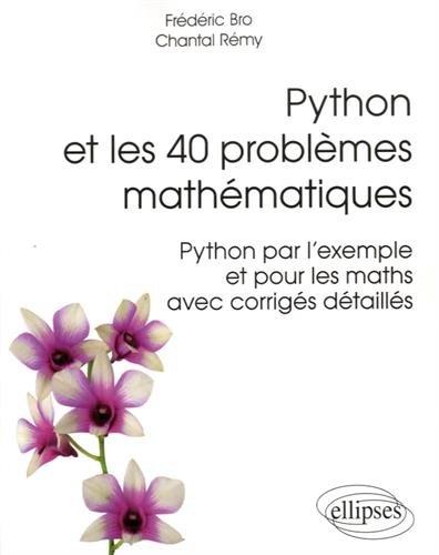 Python et les 40 Problemes Mathématiques Python par l'Exemple et pour les Maths avec Corrigés Détaillés