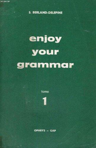 Enjoy your grammar - tome 1 - grammaire methodique de l'anglais moderne - classes du 2 cycle facultes grandes ecoles