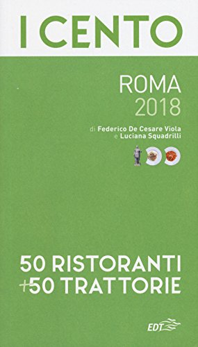 I cento di Roma 2018. 50 ristoranti + 50 trattorie