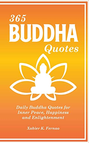 365 Buddha Quotes: Daily Buddha Quotes for Inner Peace, Happiness and Enlightenment