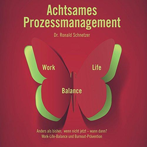 Achtsames Prozessmanagement: Work-Life-Balance