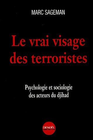 VRAI VISAGE DES TERRORISTES (LE) by MARC SAGEMAN (January 19,2005)