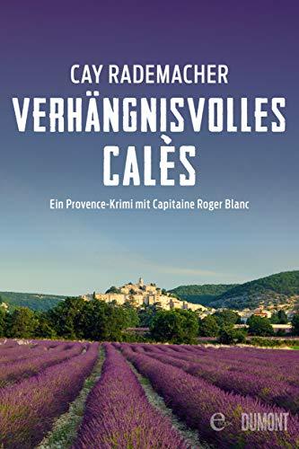 Verhängnisvolles Calès: Ein Provence-Krimi mit Capitaine Roger Blanc (6) (Capitaine Roger Blanc ermittelt)