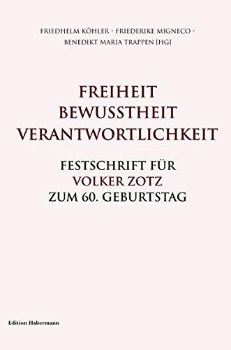 Freiheit. Bewusstheit. Verantwortlichkeit.: Festschrift für Volker Zotz zum 60. Geburtstag