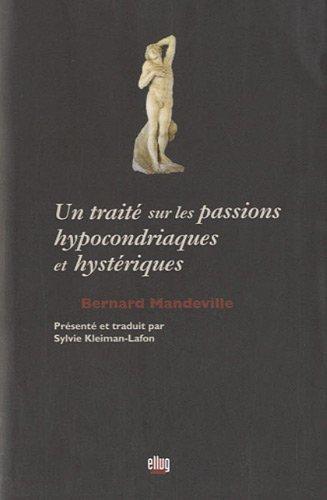 Un Traite Sur les Passions Hypocondriaques et Hysteriques. Bernard Ma Ndeville