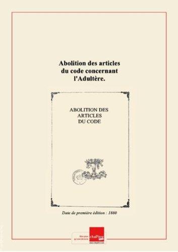 Abolition des articles du code concernant l'Adultère. (Signé : Un Homme du peuple.) [Edition de 1880] par Collectif