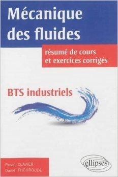 Mécanique des Fluides Résumé de Cours et Exercices Corrigés BTS Industriels de Daniel Thouroude,Pascal Clavier ( 4 juin 2013 )
