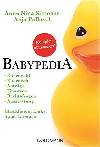 Babypedia: Elterngeld, Elternzeit, Anträge, Finanzen, Rechtsfragen, Ausstattung - Checklisten, Links, Apps, Literatur...
