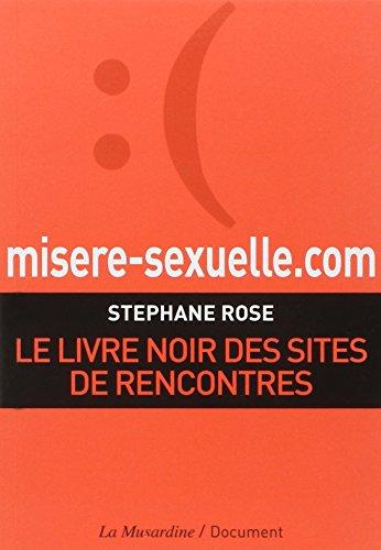 Misere-sexuelle.com : Le livre noir des sites de rencontres par Stéphane Rose