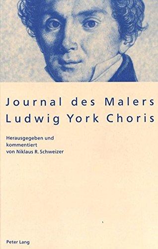 Journal des Malers Ludwig York Choris: Herausgegeben und kommentiert von Niklaus R. Schweizer