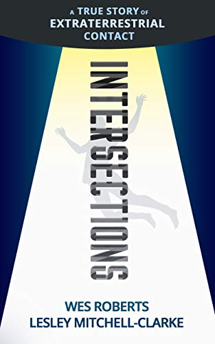 Intersections: A True Story of Extraterrestrial Contact (English Edition)