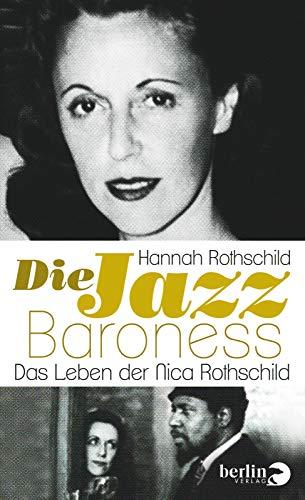 Die Jazz-Baroness: Das Leben der Nica Rothschild