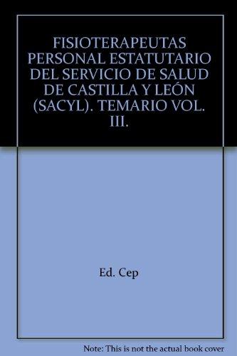 Fisioterapeutas Personal Estatutario del Servicio de Salud de Castilla y León (SACYL). Temario Vol. III. (Colección 622)