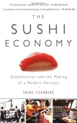 The Sushi Economy: Globalization and the Making of a Modern Delicacy by Sasha Issenberg (2008-04-17)