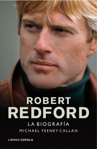 Robert Redford. La biografía por Michael Feeney Callan