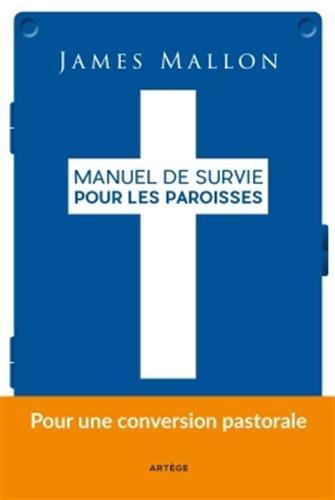 Manuel de survie pour les paroisses: Pour une conversion pastorale par Père James Mallon