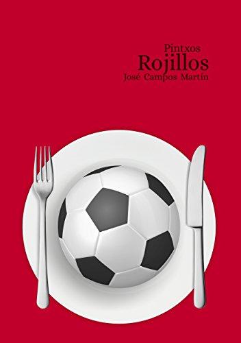 Pintxos Rojillos: Conoce los 150 Pintxos de los mejores Futbolistas de toda la Historia del AC Osasuna (1.920-Hoy) por José Antonio Campos Martín