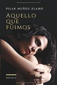 AQUELLO QUE FUIMOS par  PILAR MUÑOZ ÁLAMO