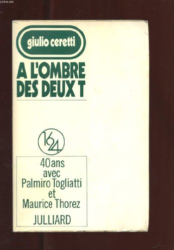 A L'OMBRE DES DEUX T. 40 ANS AVEC MARIE THOREZ ET PALMIRO TOGLIATTI