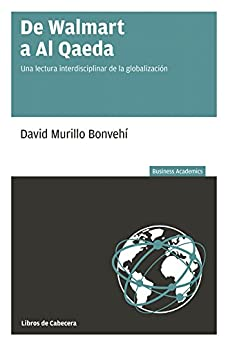 De Walmart a Al Qaeda: Una lectura interdisciplinar de la globalización (Business Academics) de [Bonvehí, David Murillo]