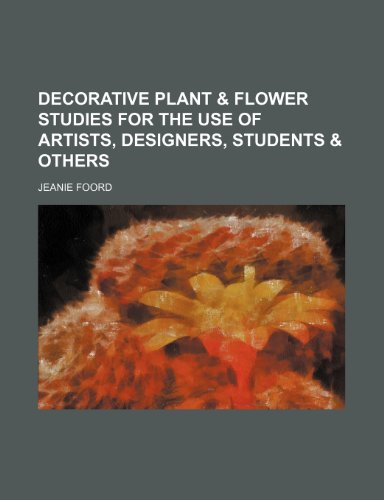 Decorative plant & flower studies for the use of artists, designers, students & others