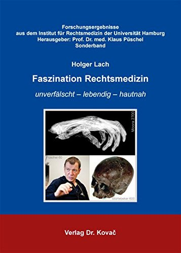 Faszination Rechtsmedizin: unverfälscht - lebendig - hautnah (Forschungsergebnisse aus dem Institut für Rechtsmedizin der Universität Hamburg)