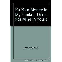 It's Your Money in My Pocket, Dear, Not Mine in Yours