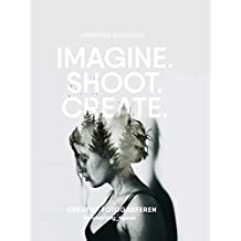 Imagine, Shoot, Create: creatief fotograferen