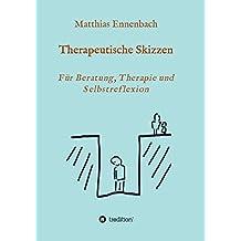 Therapeutische Skizzen: Für Beratung, Therapie und Selbstreflexion