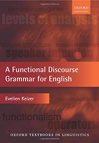 A Functional Discourse Grammar for English (Oxford Textbooks in Linguistics) por Evelien Keizer