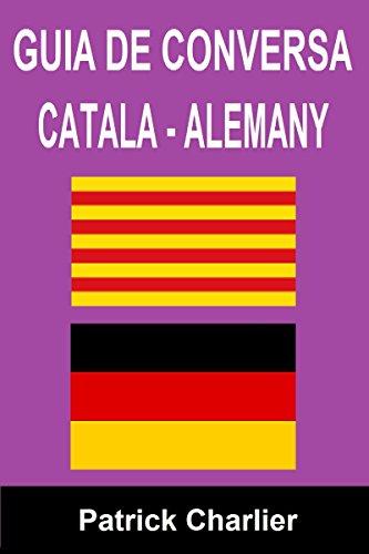 GUIA DE CONVERSA CATALA - ALEMANY (Catalan Edition) por Patrick Charlier