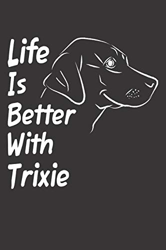 Life Is Better With Trixie: Blank Dotted Female Dog Name Personalized & Customized Labrador Notebook Journal for Women, Men & Kids. Chocolate, Yellow ... & Christmas Gift for Dog Lover & Owner. (Teen Mom-shirt)