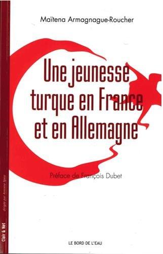 Une jeunesse turque en France et en Allemagne par Maïtena Armagnague-Roucher