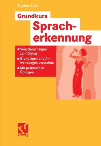 Grundkurs Spracherkennung: Vom Sprachsignal zum Dialog - Grundlagen und Anwendungen verstehen - Mit...